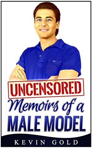 Uncensored Memoirs of a Male Model Kevin Gold