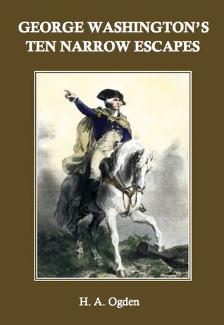 George Washington's Ten Narrow Escapes