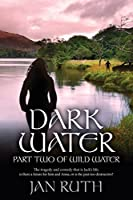 Dark Water (The Wild Water Series: 2)