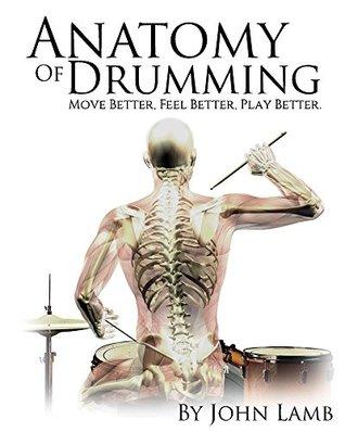 Anatomy of Drumming: Move Better, Feel Better, Play Better