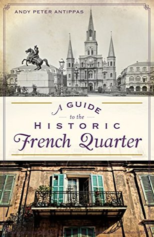 A Guide to the Historic French Quarter (History & Guide) Andy Peter Antippas