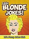 Blonde Jokes! 151+ Funny Blonde Jokes: 151+ Funny Jokes: Funny Blonde Joke Books, Humor, and Comedy (LOL Funny Joke Books)