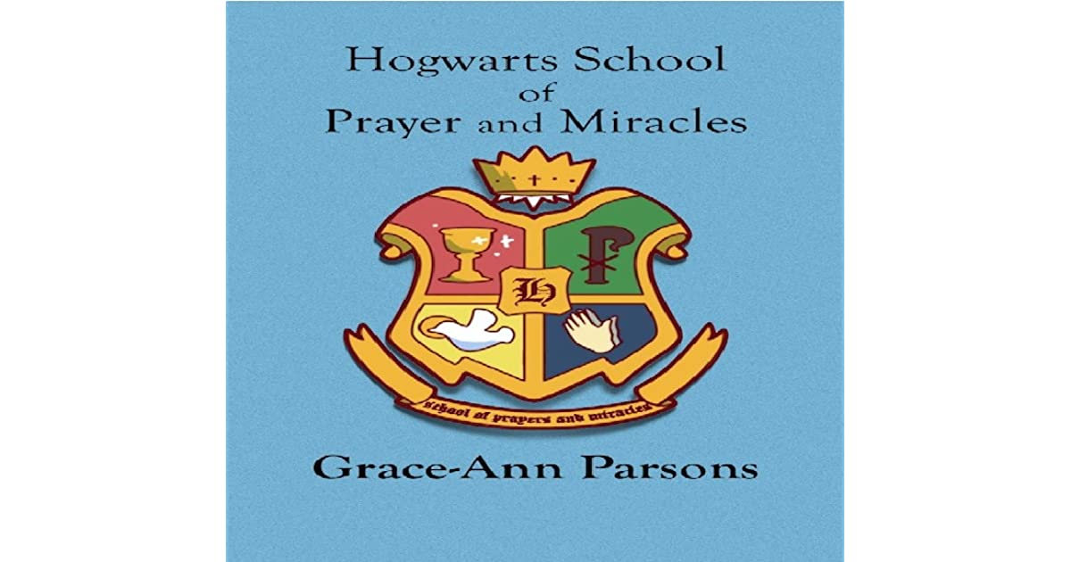 Hogwarts School of Prayer and Miracles ) by Grace Ann Parsons