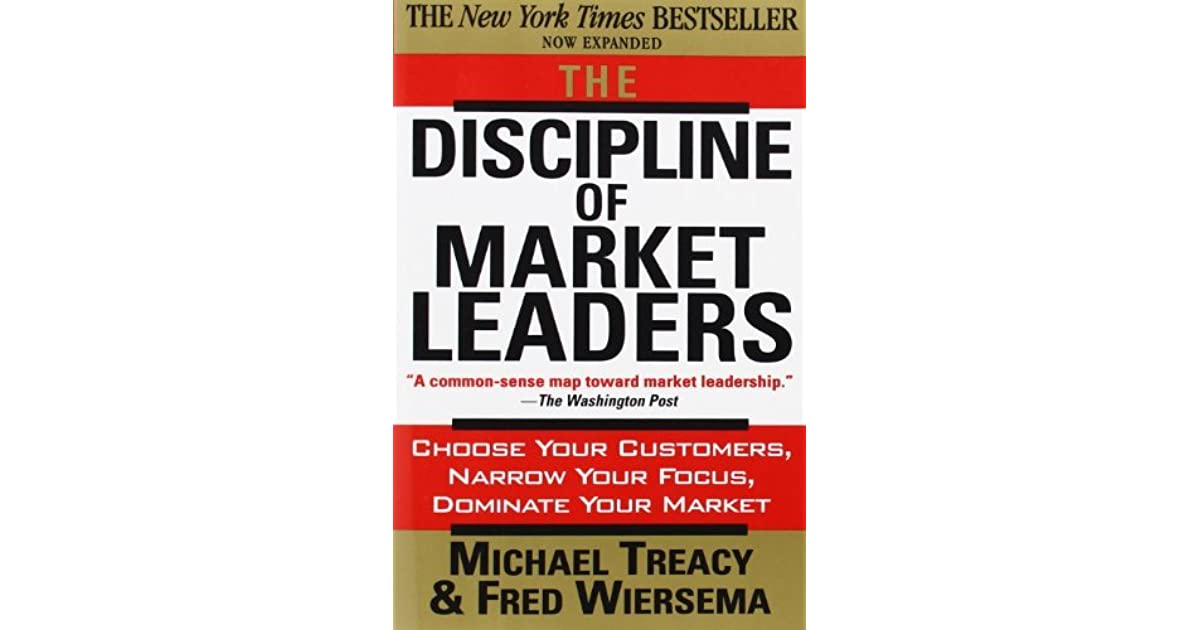 the discipline of market leaders customer The discipline of market leaders is about choosing the race to run in today's economic environment, you've got to reinvent the rules of competition some familiar companies with long records of success -- wal-mart, hewlett-packard, sony -- have already learned to play by the new rules.