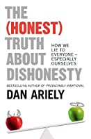 The (Honest) Truth About Dishonesty: How We Lie to Everyone  Especially Ourselves
