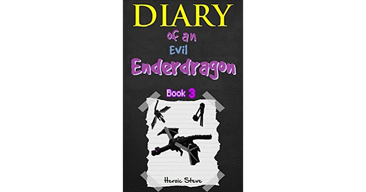Minecraft Diary Of An Evil Ender Dragon Book 3 Unofficial By Heroic Steve