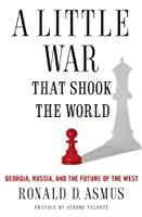 A Little War That Shook the World: Georgia, Russia, and the Future of the West