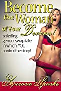 Become the Woman of Your Dreams! (Interactive Gender Transformation Feminization Erotica) (Aurora Sparks Interactive Erotica, #1)