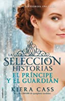 La selección historias: El príncipe y el guardián (La selección, #0.5, 2.5)