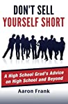 Don't Sell Yourself Short: A High School Grad's Advice on High School and Beyond