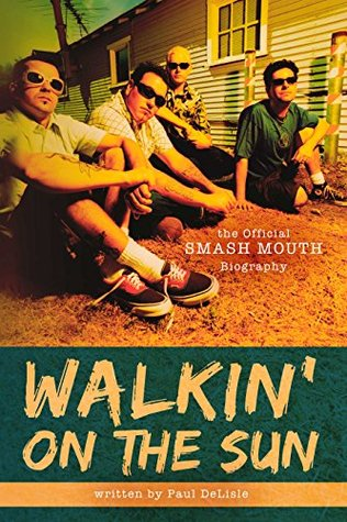 Walkin' on the Sun: The Official Smash Mouth Biography
