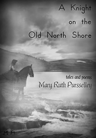 A Knight on the Old North Shore by Mary Ruth Pursselley