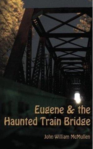 EUGENE & THE HAUNTED TRAIN BRIDGE