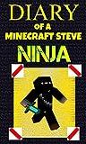 Minecraft: Diary of a Minecraft Steve Ninja (An Unofficial Minecraft Book) (Minecraft Ninja Book 1)