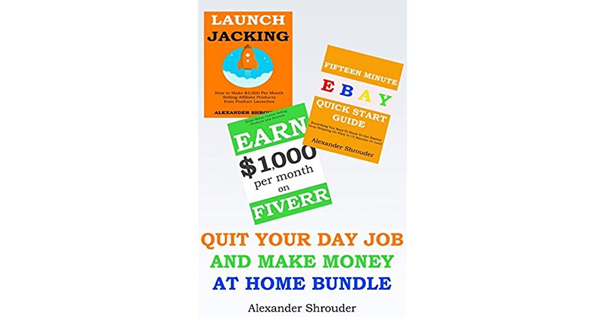 QUIT YOUR DAY JOB AND MAKE MONEY AT HOME BUNDLE: Make money