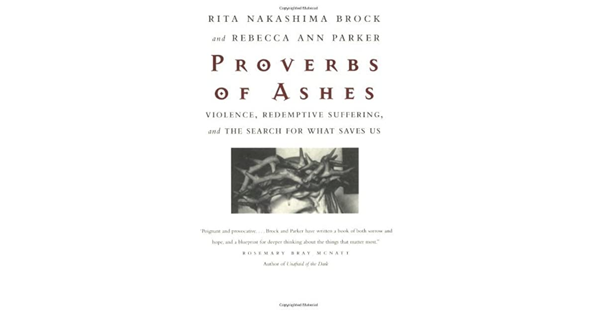 Proverbs of Ashes: Violence, Redemptive Suffering, and the