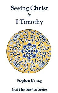 Seeing Christ in I Timothy: Seeing Christ in Church Order (God Has Spoken - Seeing Christ in the New Testament Book 15)