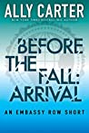 Before the Fall: Arrival (Embassy Row, #0.5)