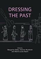 Dressing the Past (Ancient Textiles Series)