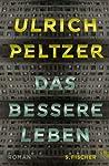 Das bessere Leben by Ulrich Peltzer