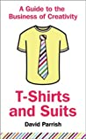 Book cover for T-Shirts and Suits: A Guide to the Business ofCreativity