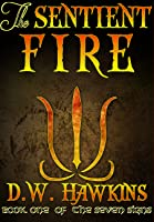 The Sentient Fire (The Seven Signs, #1)