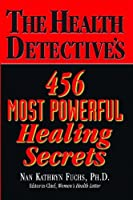 The Health Detective's: 456 most powerful healing secrets