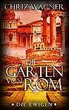 Die Ewigen - Die Gärten von Rom (DIE EWIGEN, #1)