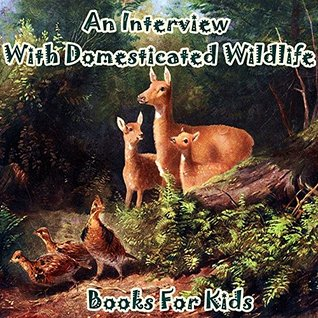 Books for Kids: An Interview With Domesticated Wildlife: Illustration Book (kids books Ages 3-8): Bedtime Stories For Kids, Children's Books, beginner reader books