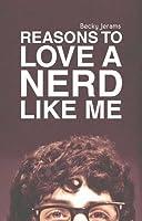 Reasons to Love a Nerd Like Me