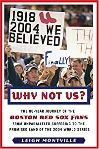 Why Not Us?: The 86-year Journey of the Boston Red Sox Fans From Unparalleled Suffering to the Promised Land of the 2004 World Series