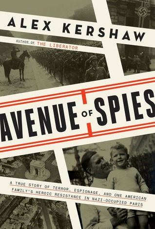 Avenue of Spies: A True Story of Terror, Espionage, and One American Family's Heroic Resistance in Nazi-Occupied Paris