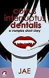 Coitus Interruptus Dentalis (The Vampire Diet, #1.5)