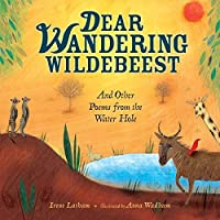 Dear Wandering Wildebeest: And Other Poems from the Water Hole (Nonfiction - Grades PreK-4)