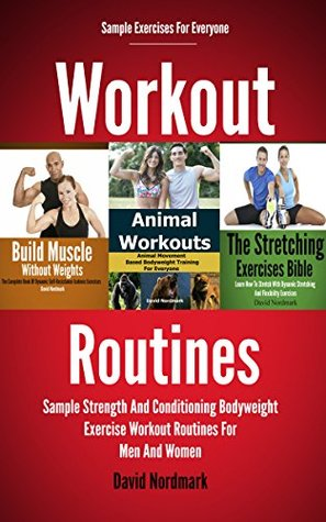 Workout: Routines - Sample Strength And Conditioning Bodyweight Exercises Workout Routines For Men And Women (fitness training, stretching, home exercise, strength and conditioning Book 1)