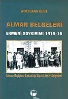 Alman Belgeleri Ermeni Soykırımı 1915-16  Alman Dışişleri Bakanlığı Siyasi Arşiv Belgeleri