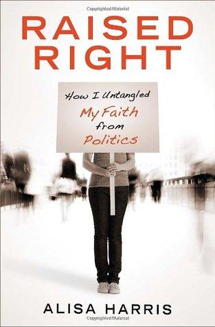 Raised Right: How I Untangled My Faith from Politics