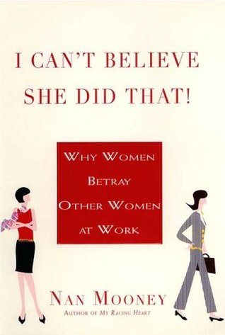 I Can't Believe She Did That!: Why Women Betray Other Women at Work