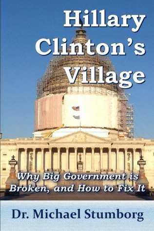 Hillary Clinton's Village: Why Big Government Is Broken, and How to Fix It