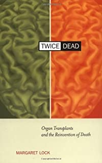 Twice Dead: Organ Transplants and the Reinvention of Death