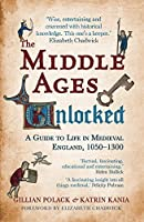 The Middle Ages Unlocked: A Guide to Life in Medieval England 1050-1300
