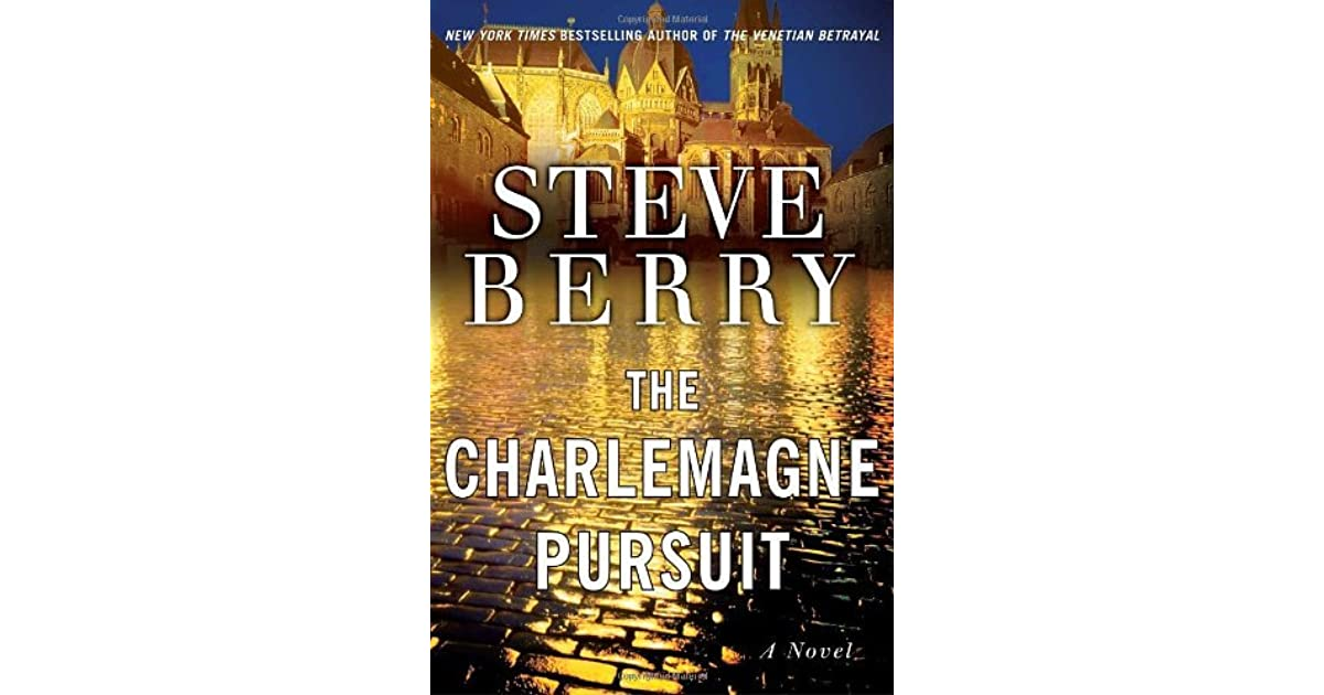 The Charlemagne Pursuit Cotton Malone 4 By Steve Berry