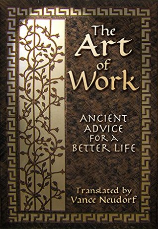 The Art of Work: Ancient Advice for a Better Life