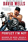 Perfect I'm Not: Boomer on Beer, Brawls, Backaches, and Baseball