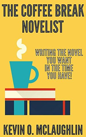 The Coffee Break Novelist by Kevin O. McLaughlin