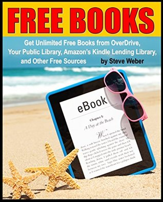 Free Books: Get Unlimited Free Kindle Books From OverDrive, Your Public Library, Amazon's Kindle Lending Library, and Other Free Sources