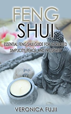 Feng Shui: Essential Feng Shui Guide For Increased Simplicity, Peace, and Prosperity (Feng Shui, Organization, Serenity)
