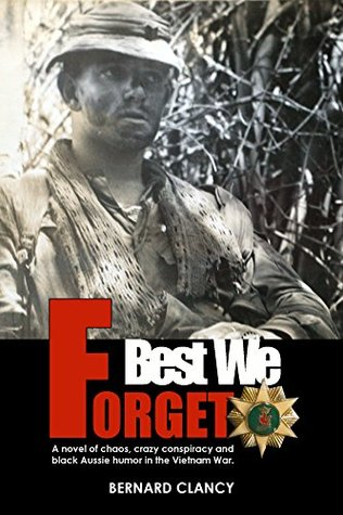 Best We Forget: A novel of chaos, conspiracy and black Aussie humor in the Vietnam War