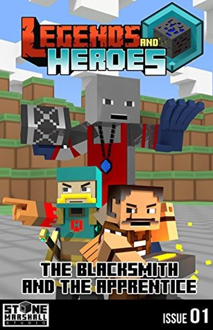 The Blacksmith and The Apprentice - Life Inside Minecraft!: Legends & Heroes Issue 1 (Stone Marshall's Legends & Heroes)