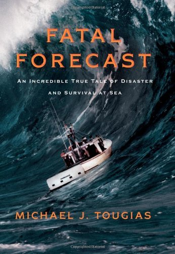 Fatal Forecast An Incredible True Tale of Disaster and Survival at Sea